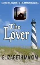 The Lover ebook by Elizabeth Maxim