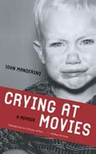 Crying at Movies - A Memoir ebook by John Manderino