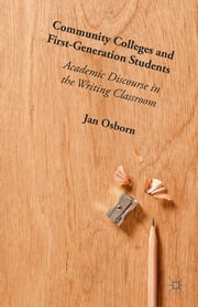 Community Colleges and First-Generation Students - Academic Discourse in the Writing Classroom ebook by Jan Osborn