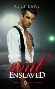 Soul Enslaved (Sons of Wrath, #3) ebook by Keri Lake