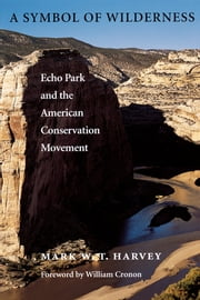 A Symbol of Wilderness - Echo Park and the American Conservation Movement ebook by Mark W. T. Harvey, William Cronon