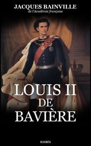 Louis II de Bavière ebook by Jacques Bainville
