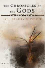 The Chronicles of the Gods - All Beauty Must Die ebook by Marry-Anne Idony Pepper