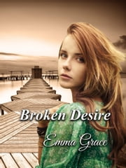 Broken Desire ebook by Emma Grace