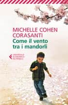 Come il vento tra i mandorli ebook by Michelle Cohen Corasanti, Alice Pizzoli