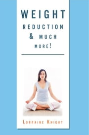 Weight Reduction & much more! - With Theta healing ebook by Lorraine Knight