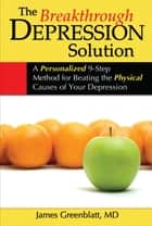 The Breakthrough Depression Solution ebook by James M. Greenblatt