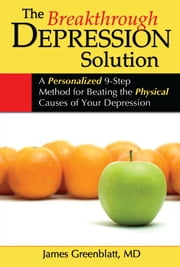The Breakthrough Depression Solution - A Personalized 9-Step Method for Beating the Physical Causes of Your Depression ebook by James M. Greenblatt