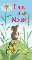I Am a Mouse ebook by Ole Risom, J. P. Miller