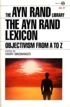 The Ayn Rand Lexicon - Objectivism from A to Z ebook by Ayn Rand, Harry Binswanger