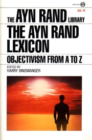 The Ayn Rand Lexicon - Objectivism from A to Z ebook by Ayn Rand,Harry Binswanger
