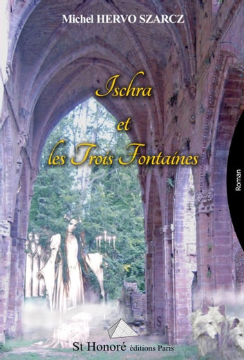 Ischra et les 3 fontaines ebook by Michel Hervo
