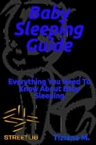 Baby Sleeping Guide ebook by Tiziana M.