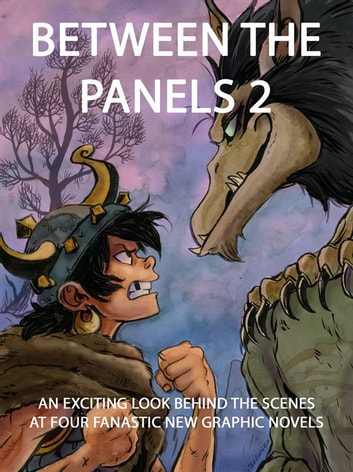 Between the Panels 2 - An Exciting Look Behind the Scenes at Four Fantastic New Graphic Novels ebook by Zack Giallongo,Ben Hatke,Thien Pham,J. T. Petty,Hilary Florido,Mark Siegel