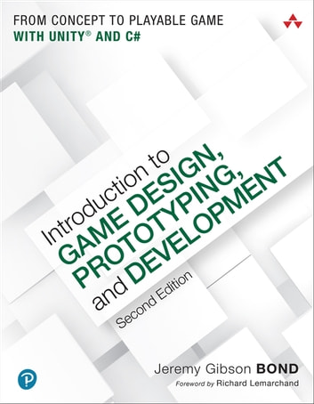 Introduction to Game Design, Prototyping, and Development - From Concept to Playable Game with Unity and C# ebook by Jeremy Gibson Bond