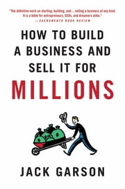 How to Build a Business and Sell It for Millions - The Essential Moves for Every Small Business ebook by Jack Garson