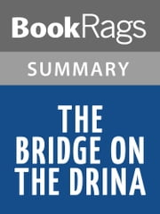 The Bridge on the Drina by Ivo Andric | Summary & Study Guide ebook by BookRags