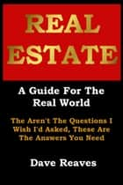 Real Estate: A Guide For The Real World ebook by Dave Reaves