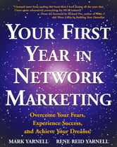 Your First Year in Network Marketing - Overcome Your Fears, Experience Success, and Achieve Your Dreams! ebook by Mark Yarnell,Rene Reid Yarnell