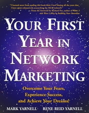 Your First Year in Network Marketing - Overcome Your Fears, Experience Success, and Achieve Your Dreams! ebook by Mark Yarnell, Rene Reid Yarnell