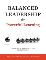 Balanced Leadership for Powerful Learning ebook by Goodwin, Bryan