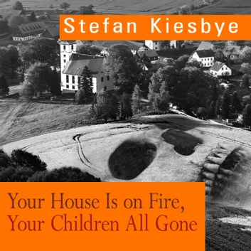 Your House Is on Fire, Your Children All Gone audiobook by Stefan Kiesbye