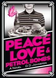 Peace, Love & Petrol Bombs ebook by D. D. Johnston