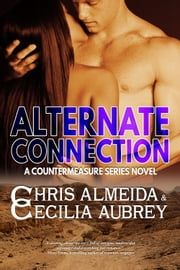 Alternate Connection - A Romantic Suspense Novel in the Countermeasure Series ebook by Chris  Almeida,Cecilia Aubrey