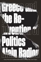 Greece and the Reinvention of Politics ebook by Alain Badiou, David Broder