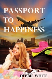 Passport to Happiness ebook by Debbie White