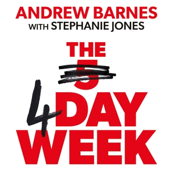 The 4 Day Week - How the Flexible Work Revolution Can Increase Productivity, Profitability and Well-being, and Create a Sustainable Future audiobook by Andrew Barnes