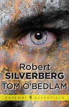 Tom O'Bedlam ebook by Robert Silverberg