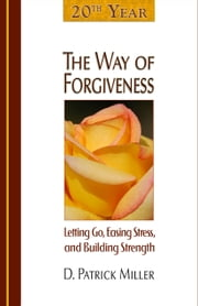 20th Year Edition: The Way of Forgiveness ebook by D. Patrick Miller