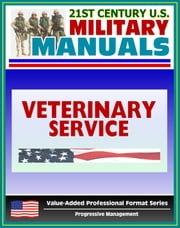 21st Century U.S. Military Manuals: Veterinary Service Tactics, Techniques, and Procedures Field Manual - FM 8-10-18 (Value-Added Professional Format Series) ebook by Progressive Management