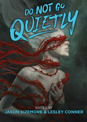 Do Not Go Quietly - An Anthology of Victory in Defiance ebook by Jason Sizemore,Lesley Conner
