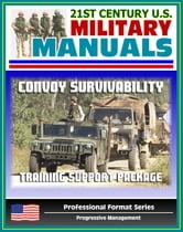 21st Century U.S. Military Manuals: Convoy Survivability Training Support Package - Defense Against Improvised Explosive Devices (IED) and Roadside Bombs (Professional Format Series) ebook by Progressive Management