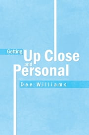 Getting Up Close and Personal ebook by Dee Williams