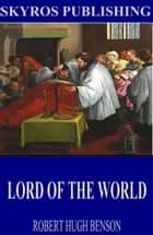 Lord of the World ebook by Robert Hugh Benson