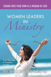 Women Leaders In Ministry : From Bondage To Freedom At Last! ebook by Myrtle Pellew