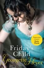 Friday's Child - A classic Regency romance ebook by Georgette Heyer