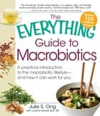 The Everything Guide to Macrobiotics ebook by Julie S. Ong,Lorena Novak Bull