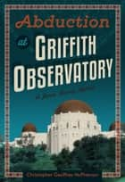 Abduction at Griffith Observatory ebook by Christopher Geoffrey McPherson