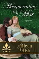 Masquerading as a Miss ebook by Aileen Fish