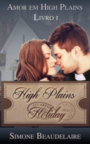 High Plains Holiday - Amor em High Plains: Livro 1 ebook by Simone Beaudelaire