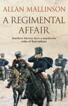 A Regimental Affair - (Matthew Hervey Book 3) ebook by Allan Mallinson