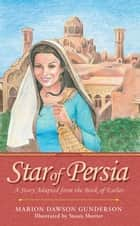 Star of Persia - A Story Adapted from the Book of Esther ebook by Marion Dawson Gunderson, Susan Shorter