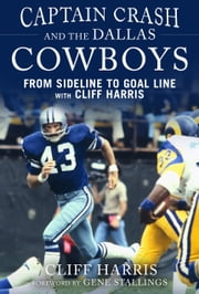 Captain Crash and the Dallas Cowboys - From Sideline to Goal Line with Cliff Harris ebook by Cliff Harris,Gene Stallings