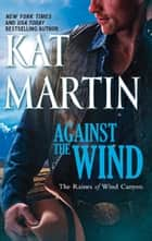 Against The Wind (Mills & Boon M&B) (The Raines of Wind Canyon, Book 1) ebook by Kat Martin