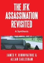 THE JFK ASSASSINATION REVISITED ebook by James V. Rinnovatore & Allan Eaglesham