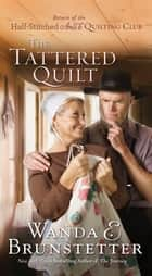 The Tattered Quilt - The Return of the Half-Stitched Amish Quilting Club ebook by Wanda E. Brunstetter